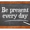 Be present every day advice on blackboard