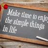 Make time to enjoy simple things