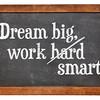 Dream big, work smart