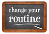 change your routine blackboard sign