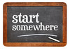 Start somewhere blackboard sign