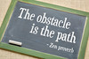 Obstacle is the path Zen proverb