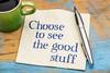 Choose to see good stuff