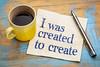 I was created to create