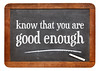 Know that you are good enough