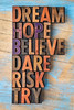 dream, hope, believe, dare, risk and try