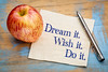 Dream, wish and do it.