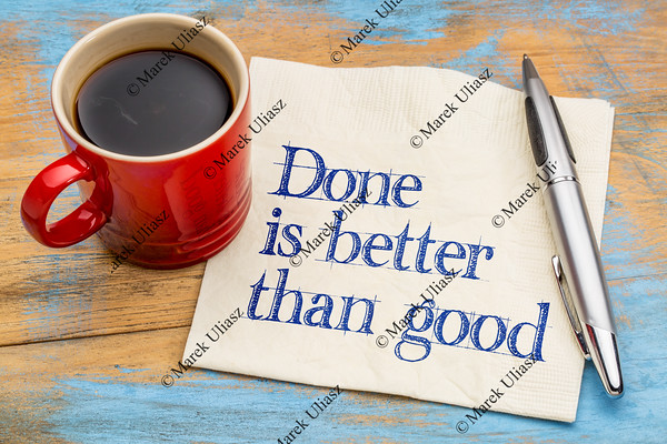 Done is better than good