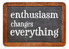 Enthusiasm changes everything