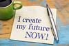 I create my future now