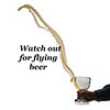 Watch fout for flying beer