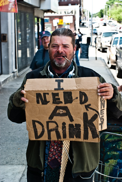 I need a drink. Telling it like it is on the street.