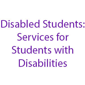 Disabled Students:  Services for Students with Disabilities