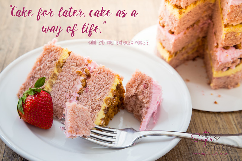 """Cake for later, cake as a way of life."" ― Laini Taylor, <i>Dreams of Gods &amp; Monsters</i> 