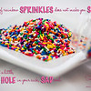 """""""If a pile of rainbow sprinkles does not make you smile, even just a little, you have a hole in your sick, sad soul."""" 