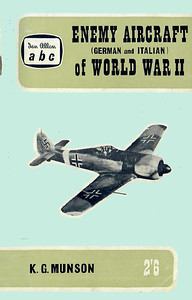 1960 Enemy Aircraft (German & Italian) of World War II, by Kenneth G Munson, 1st edition, published August 1960, 64pp 2/6, code: 1046/635/150/860. Reprinted June 1961 (code: 1110/798/50/661/R, price 2/6), October 1961 (code: 1135/724/100/1061 R, price 2/6), and July 1965 (code: 1435/219/EXX/765, price 4/6; see next photo).