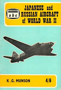 1965 reprint, Japanese and Russian Aircraft of World War II, by Kenneth G Munson, 1st edition, published July 1965, 64pp 4/6, no code. Note that inreased price of 4/6 is printed in black instead of white.