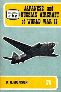 1962 Japanese and Russian Aircraft of World War II, by Kenneth G Munson, 1st edition, published April 1962, 64pp 3/6, code: JRAWW2/1136/768/125/462. Reprinted July 1965 (see next photo).