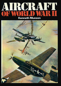 1972 Aircraft of World War II (hardback, with dust jacket), 2nd edition, by Kenneth Munson, published November 1972, 272pp £2.20, SBN 7110-0344-0, code: EM 872 10388; reprinted in May 1980, ISBN 0-7110-0344-0, code: EX/0580, price £4.95. Includes some colour photos. Cover painting by George Heiron. Larger format than the 1st edition, 23.2cm x 14.2cm.