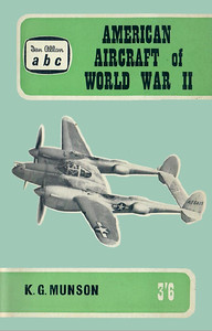 1962 American Aircraft of World War II, by Kenneth G Munson, 1st edition, published December 1961, 64pp 3/6, code: 1115/724/150/1261. Reprinted July 1965 (code: 1435/219/EXX-765, cost 4/6; see next photo).