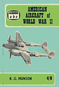 1965 reprint, American Aircraft of World War II, by Kenneth G Munson, 1st edition, published July 1965, 64pp 4/6, code: 1435/219/EXX-765. Note that increased price of 4/6 is printed in black instead of white.