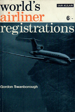 1968 World's Airliner Registrations, 2nd edition, by Gordon Swanborough, published September 1968, 129pp 6/-, SBN 7110-0051-4, code: BXXX/968.