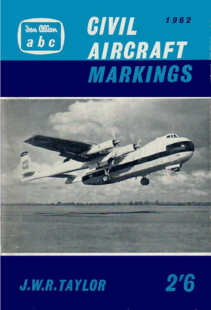 1962 Civil Aircraft Markings, 12th edition, by J W R Taylor, published February 1962, 96pp 2/6, code: 1133/727/430/262.