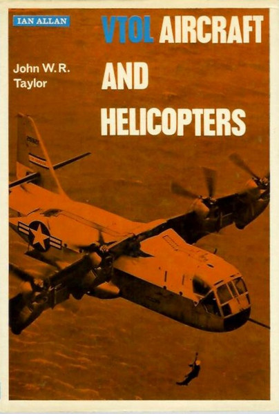 1967 VTOL Aircraft and Helicopters, 1st edition, by John W R Taylor, published June 1967, 96pp 12/6, code: 1577/3799/AXXX 667. Hardback with dust jacket over brown boards. VTOL = Vertical Take Off & Landing. See also Sections 304 and 306.
