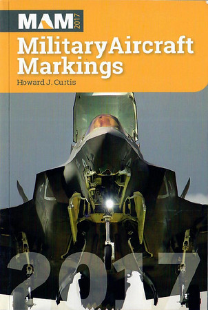2017 Military Aircraft Markings, 38th edition, by Howard J Curtis, published April 2017, 304pp £11.95, ISBN 1-86780-377-9.