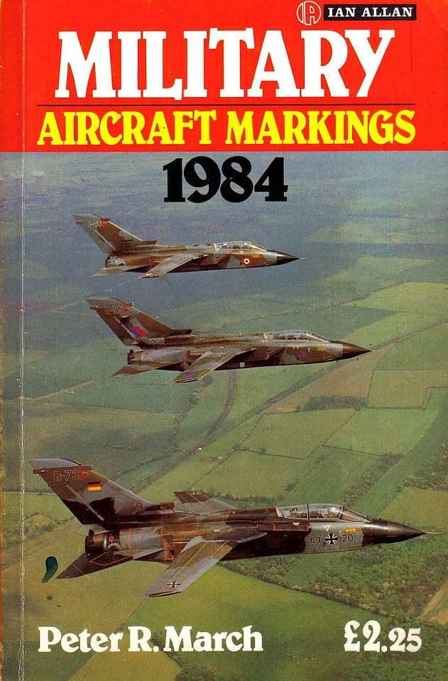 1984 Military Aircraft Markings, 5th edition, by Peter R March, published March 1984, 160pp £2.25, ISBN 0-7110-1373-X.