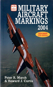 2004 Military Aircraft Markings, 25th edition, by Peter R March & Howard J Curtis, published March 2004, 208pp, ISBN 0-7110-3004-9, code: 0403/E3.