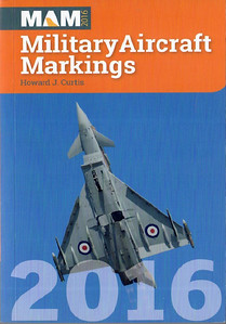 2016 Military Aircraft Markings, 37th edition, by Howard J Curtis, published March 2016, 304pp £11.95, ISBN 1-85789-374-4.