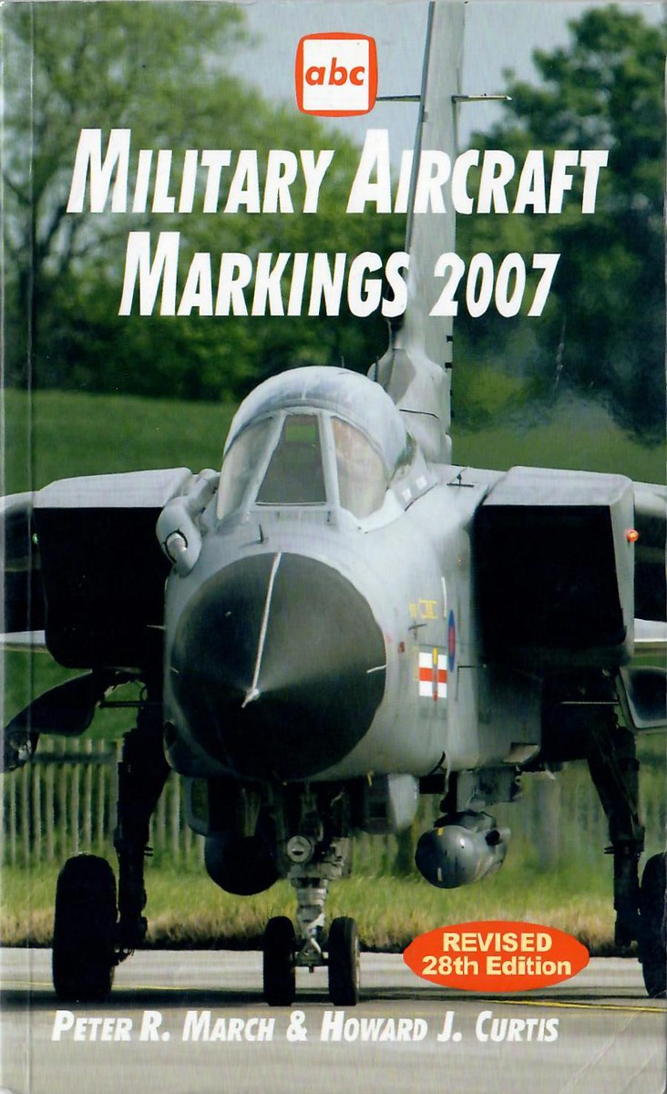 2007 Military Aircraft Markings, 28th edition, by Peter R March & Howard J Curtis, published March 2007, 208pp £9.99, ISBN 1-85780-251-9, code: 0703/D.