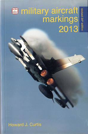 2013 Military Aircraft Markings, 34th edition, by Howard J Curtis, published March 2013, 224pp £13.00, ISBN 0-7110-3761-2, no code.