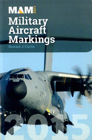 2015 Military Aircraft Markings, 36th edition, by Howard J Curtis, published April 1st 2015, 248pp £10.95, ISBN 1-85780-369-8.