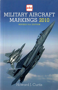 2010 Military Aircraft Markings, 31st edition, by Howard J Curtis, published March 2010, 224pp, ISBN 1-85780-327-2, no code.