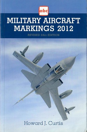 2012 Military Aircraft Markings, 33rd edition, by Howard J Curtis, published March 2012, 224pp, ISBN 1-85780-358-2, no code.