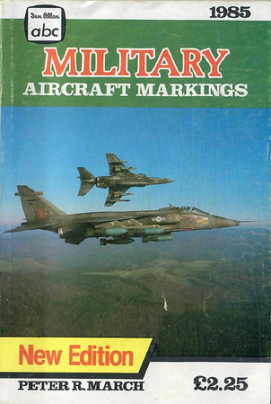 1985 Military Aircraft Markings, 6th edition, by Peter R March, published March 1985, 160pp £2.50, ISBN 0-7110-1464-7.