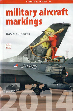 2014 Military Aircraft Markings, 35th edition, by Howard J Curtis, published March 6th 2013, 240pp £13.50, ISBN 0-7110-3793-0, no code.