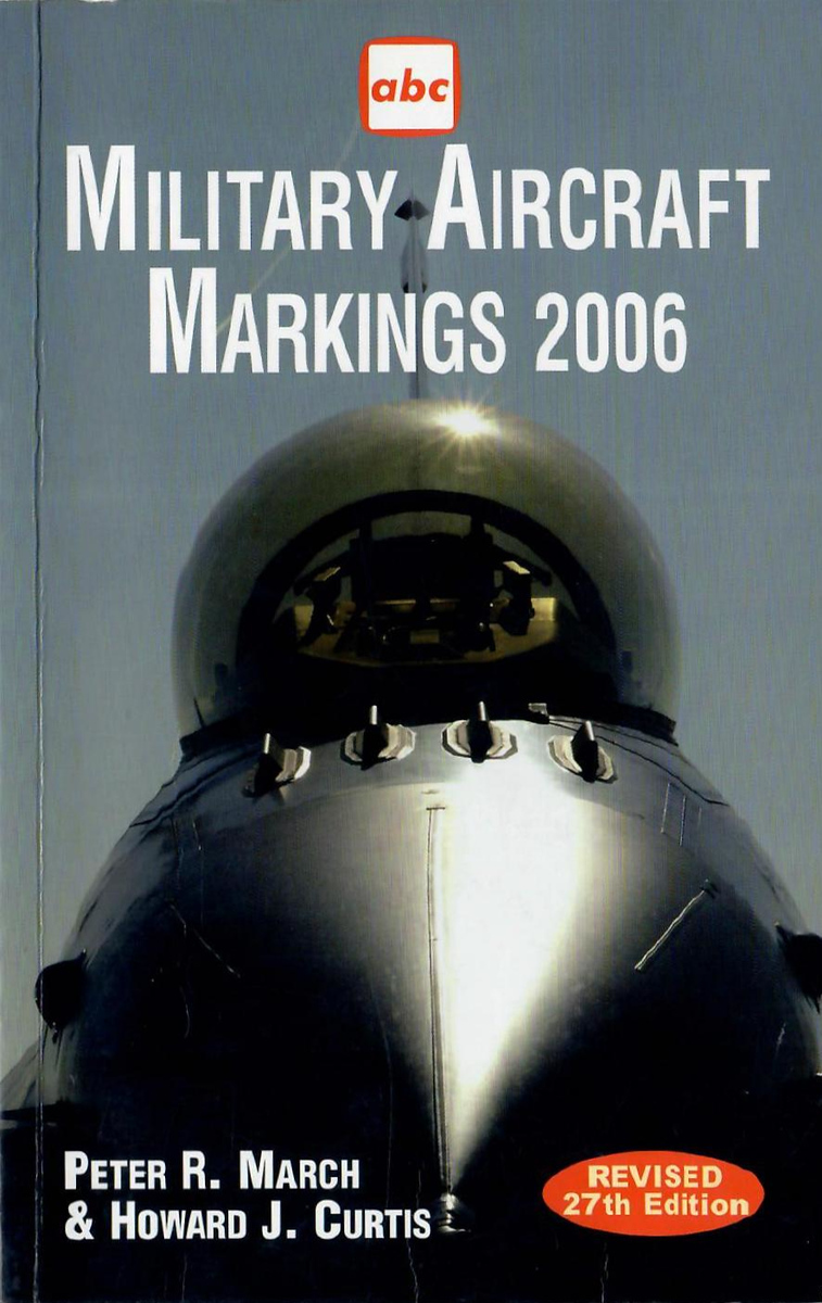 2006 Military Aircraft Markings, 27th edition, by Peter R March & Howard J Curtis, published March 2006, 208pp £9.99, ISBN 1-85780-227-6.