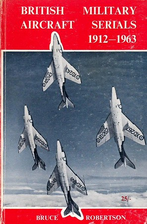 1964 British Military Aircraft Serials 1912-1963, 1st edition, by Bruce Robertson, published November 1964, 320pp 25/-, code: VABMS/1295/90/CXX/1164. Hardback with text & photo printed on the cover (no d/j), Format: 7.5 in x 5.25 in. Revised editions published in 1965 & 1966.