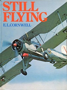 1979 Still Flying, 1st edition, by E L Cornwell, published 1979, 80pp. ISBN 0-7110-0905-8. Hardback, laminated cover with photo of a Fairey Swordfish. Contains photos, details, and owners of preserved/restored airworthy aircraft in 1979.