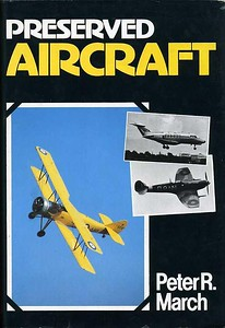 1980 Preserved Aircraft, 1st edition, by Peter R March, published March 1980, 160pp £5.95, ISBN 0-7110-0993-7, code: DX/0380. Hardback with dust jacket over black cloth cover, 9.75 in x 7.75 in. The layout of this book is similar to the Aircaft Recognition series, listing aircraft preserved in the UK in chronological order of build, with photo & location of each aircraft. For each type listed, the location of other examples preserved overseas are given.
