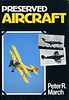 1980 Preserved Aircraft, 1st edition, by Peter R March, published 1980, 160pp, ISBN 0-7110-0993-7. Hardback with dust jacket over black cloth cover, 9.75 in x 7.75 in.