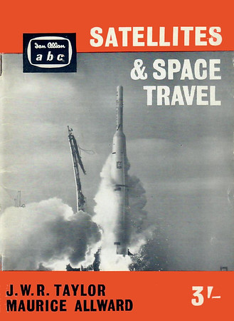 1960 Satellites & Space Travel, 1st (only) edition, by J W R Taylor & Maurice Allward, published October 1960, 65pp 3/-, code: 1040/638/150/1060.