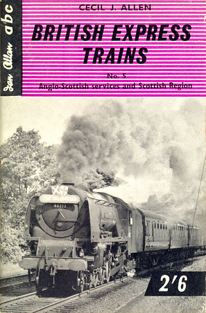 "British Express Trains No.5 - Anglo-Scottish Services & Scottish Region, by Cecil J Allen, published February 1960, 72pp 2/6, code: 993/598/20/260. Cover photo of 'Coronation' Class Pacific 46223 ""Princess Alice"" with 'The Caledonian'."