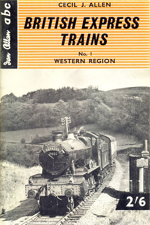 "British Express Trains No.1 - Western Region, by Cecil J Allen, published March 1960, 64pp 2/6, code: 1006/600/15/360. Cover photo of WR 'Manor' Class 4-6-0 7802 ""Bradley Manor"" working the 'Cambrian Coast Express'."