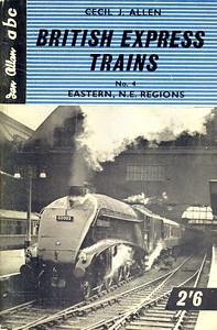 """British Express Trains No.4 - Eastern, N/E Regions, by Cecil J Allen, published December 1959, 64pp 2/6, code: 972/581/20/1259. Cover photo of A4 Class Pacific 60003 """"Andrew K McCosh"""" at Kings Cross."""