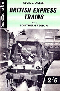 British Express Trains No.2 - Southern Region, by Cecil J Allen, published December 1959, 64pp 2/6, code: 986/590/125/1259. Cover photo of an unrebuilt Bulleid Pacific waiting to leave London Victoria with the 'Golden Arrow'.
