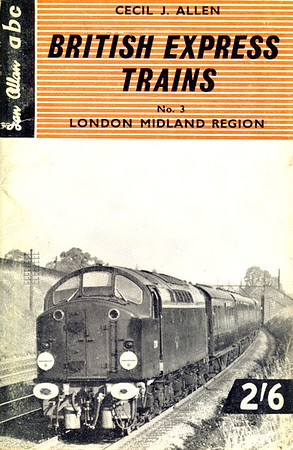 British Express Trains No.3 - London Midland Region, by Cecil J Allen, published April 1960, 72pp 2/6, code: 1017/613/20/460. Cover photo of an English Electric Type 4 (later Class 40) with an express.